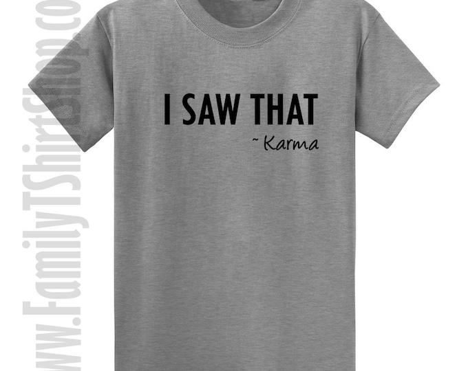 I Saw That - Karma T-shirt