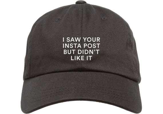 Black Dad Cap I Saw Your Insta Post But Didn't Like it Low Profile Hat Instagram
