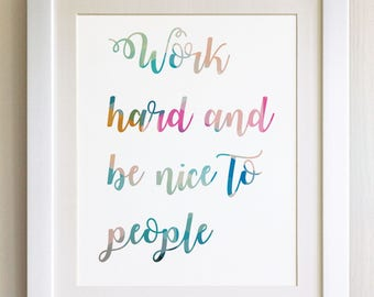 "QUOTE PRINT, Work hard and be nice to people, *UNFRAMED* 10""x8"", Modern Geometric Design"