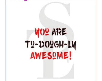 You Are To-DOUGH-ly Awesome Stencil