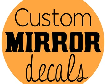 Design Your Own Mirror Decal - Glass Decal - Window Decal - Custom Decals - You pick the wording, image, design, color and size
