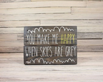 """You Make Me Happy When Skies Are Grey Sign 