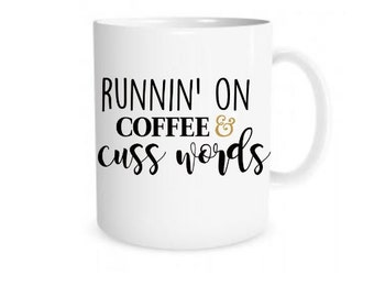 Coffee Mug- Coffee Mugs With Sayings- Coffee Mugs With Quotes- Funny Coffee Mugs- Runnin on Coffee And Cuss words- Mothers Day Gifts