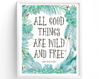 Art Prints, Printable Quotes, Printable Wall Art, Instant Print, Multi Sizes, All Good Things, Wild And Free, Succulent Art