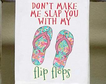 "Flip Flops, Kitchen Towel,""Don'tmake me slap you with my flip flops, Dish Towel, summer decor, beach house, southern girl, flip flop saying"