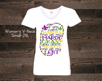 If you can't handle me at my mardi gras you don't deserve me at my lent Womens Womans V-Neck TShirt Shirt Name Custom Women Ladies Plus Size