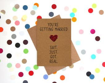 Funny engagement card: You're getting married. Sh!t Just Got Real.