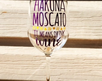 Hakuna Moscato It Means Drink Wine   Stemmed or Stemless   Funny Wine Glasses   Fun Birthday Gift for Friend   Lion King   Wine Lover Gift
