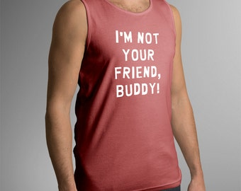 """South Park Inspired """"I'm Not Your Friend, Buddy!"""" Men's Tank Top"""