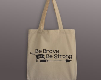 Be Brave and Be Strong Tote Bag - Cotton Tote