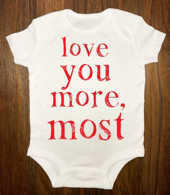 love you more, most- onesie