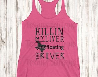 Killin my liver at the river tank, river shirt, drinking tank top, vacation shirts, women's tank tops, womens graphic tees, party shirts