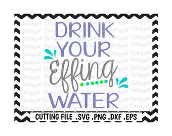 Water Bottle Svg, Drink Your Effing Water, Drink Your Water, Svg-Png-Dxf-Eps, Cutting Files For Silhouette Cameo/ Cricut, Svg Download.