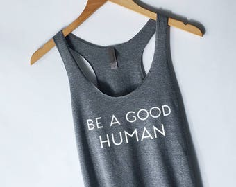 Be a Good Human Tank Top - Be Kind Tank Top - GRL PWR - Girl Power - Feminist - Feminism - Wonder Woman - Girl Power Shirt - Tumblr Shirts