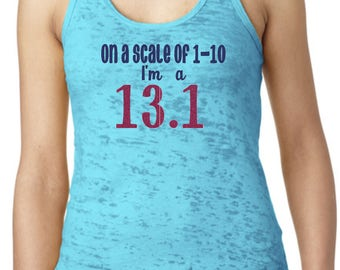 On A Scale Of 1 - 10 I'm a 13.1 [racerback burnout tank]