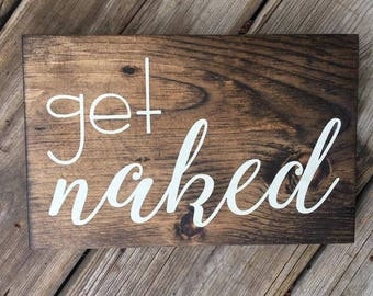 Get Naked Wood Sign | Home Decor | Bathroom Decor | Rustic | Cottage
