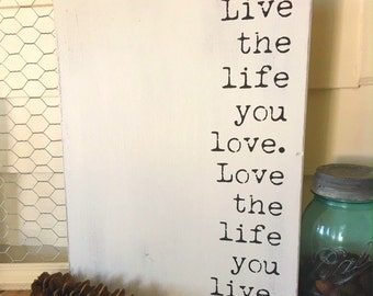 Live the Life You Love - Wood Sign - Clean/Simple - Farmhouse Style - Typography - Wedding - Graduation - Housewarming - Encouragement