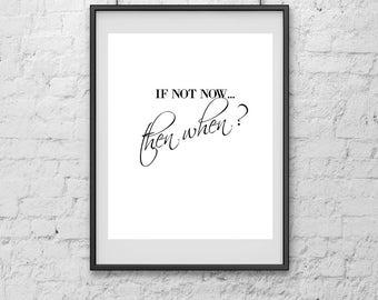If not now then when print, Art Print, Print Art, Digital Print, Poster, Quote Print, Minimalist Poster, Poster Art, Poster Print, Print
