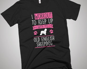 I Workout to Keep Up With Old English Sheepdog T-Shirt