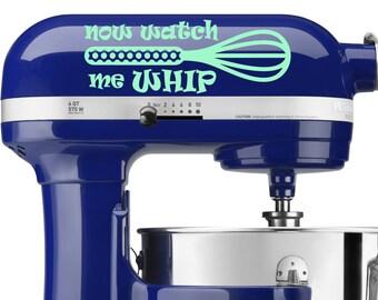 Now Watch Me Whip mixer decal - vinyl decal, home decor, vinyl sticker, kitchen aid decal, mixer vinyl decal