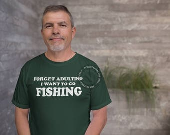 Forget Adulting I Want to Go Fishing - Custom Graphic Tee - Custom Mens Shirt - Funny Shirts For Men - T Shirt for Him - Cool Shirt Gift