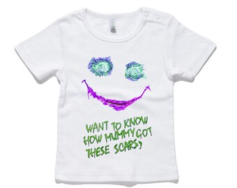 Joker Baby T-Shirt How mummy got these scars 100% Cotton white and black 0-24 months sizes newborn birth
