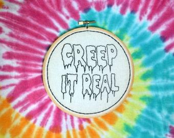 Creep it real hand embroidery hoop art. 6 inch hoop.