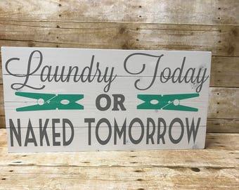 Laundry today or naked tomorrow sign| laundry room sign| laundry decor