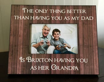 Grandpa picture frame // gift for grandfather papa // father's day gift // holds 4x6 photo// The only thing better than having you as my dad