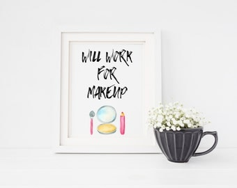 Will Work For Makeup // Makeup Art Print // Vanity Decor // Instant Download // Printable // Print At Home // Digital File // Beauty // Glam