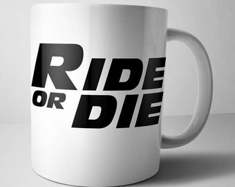 Ride or Die Coffee Mug - Personalized Fast & Furious Mug - Ride or Die - Vin Diesel Mug - 11oz / 15oz Mug Coffee Cup
