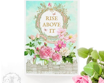 Words to live by, rise above it, inspirational card, you are beautiful, friendship, sympathy card, French, floral card