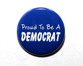 Proud To Be A Democrat - Pinback Button Badge 1 1/2 inch 1.5 - Keychain Magnet or Flatback Blue