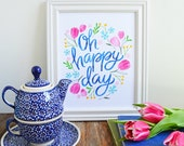 Oh Happy Day, Spring Floral Print, Inspiration, Illustration, Art Print, Garden, Seasonal Art, Hand-lettering, Watercolor, Tulips, Flowers