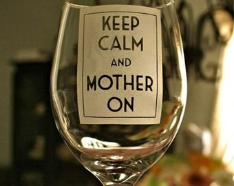 Mothers Day Wine Glass Keep Calm and Mother On, for the Mother of the Bride and Groom gift, Step Mom, Mother in Law Gift