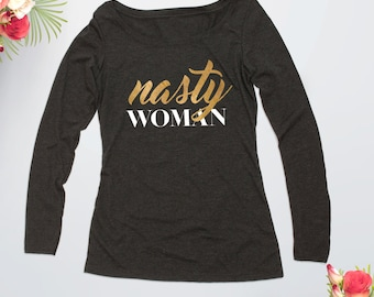 Nasty Woman Shirt,  Grey Scoop Neck – Long Sleeve Top, Bad Hombre, #nastywomen, Hillary Clinton Shirt, Feminist Shirt, Gift for Her