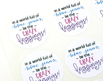 Shop Exclusive - In a world full of blue jeans, be the crazy leggings!- hand lettered Lularoe stickers - lularoe consultant stickers
