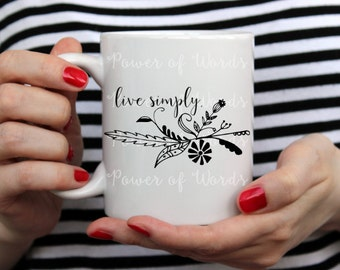 Live Simply ~ Coffee or Tea Mug ~ Simple Living, Minimalist, Tiny, Relax, Floral, Black & White