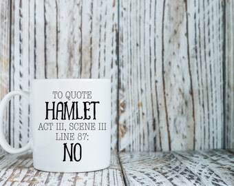 To Quote Hamlet, Act III, Scene III, Line 87: No | William Shakespeare | Play Quote Coffee Mug