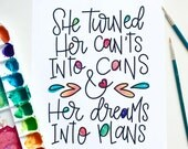 She Turned Her Can'ts Into Cans and Her Dreams Into Plans, Watercolor mixed media Hand lettered Print, Encouraging Art, Gift Idea, Wall Art