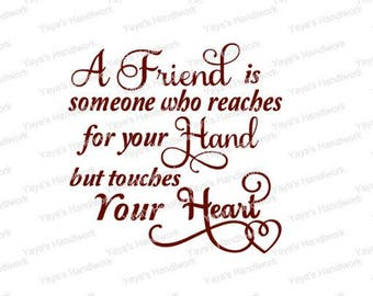 SVG -A friend is someone who reaches for your Hand but touches Your Heart - Digital file - INSTANT DOWNLOAD - svg, png, pdf, silhouette