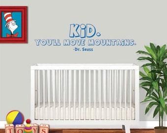 Dr Seuss Nursery Wall Decal - Kid You'll Move Mountains - Dr Seuss - Nursery Wall Decal - Dr Seuss Nursery - Classroom Decal - 8012