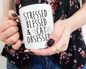 Cat Mug, Stressed Blessed and Cat Obsessed, Funny Coffee Mugs, Cat Lady Mug, Cat Quote Mug, Coffee Mug Cat Birthday gifts, Gift for Her