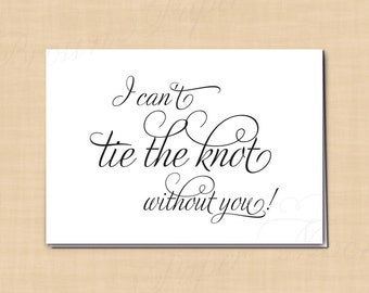 I Can't Tie The Knot Without You Card, Printable Bridal Party Wedding Card, Simply Elegant (5 x 3.5 ): Instant Download