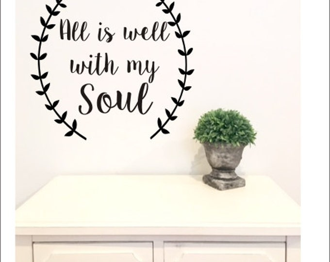 All Is Well With My Soul Decal Vinyl Wall Decal Religious Scripture Inspiring Vinyl Wall Decor Various Sizes Rustic All Is Well Laurels