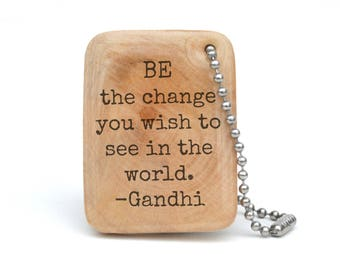 Gandhi Quote keychain - Personalized keychain - Graduation gift - inspirational keychain - going away gift - class of 2018