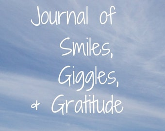 Journal of Smiles, Giggles, and Gratitude