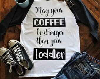 May Your Coffee Be Stronger Than Your Toddler Baseball Tee Raglan
