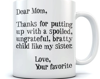 Dear Mom - Thanks for Putting Up With My Sister - Favorite Child Ceramic Coffee\Tea Mug