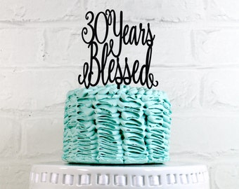 30 Years Blessed Cake Topper perfect for Birthday or Anniversary Parties